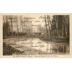 carte postale ancienne 02 LA FERTE-MILON. Pont Chemin de Fer sur l'Ourcq 1932